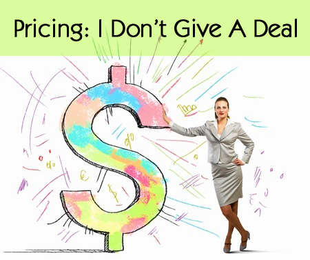 Pricing: I Don't give A Deal