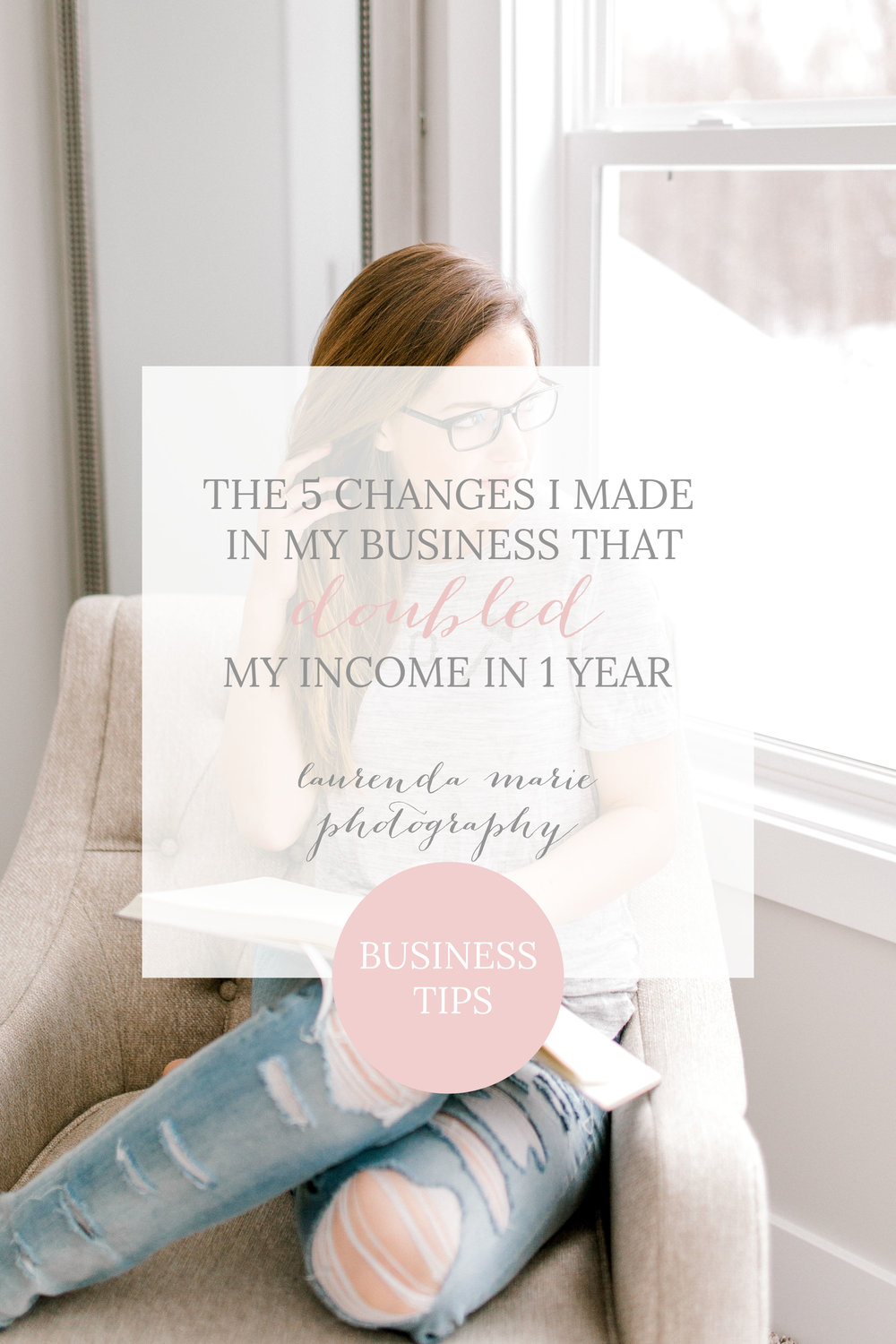 The 5 Changes I Made in my Business that Doubled my Income in 1 Year | Laurenda Marie Photography | Photographer Mentor | Creative Business Tips