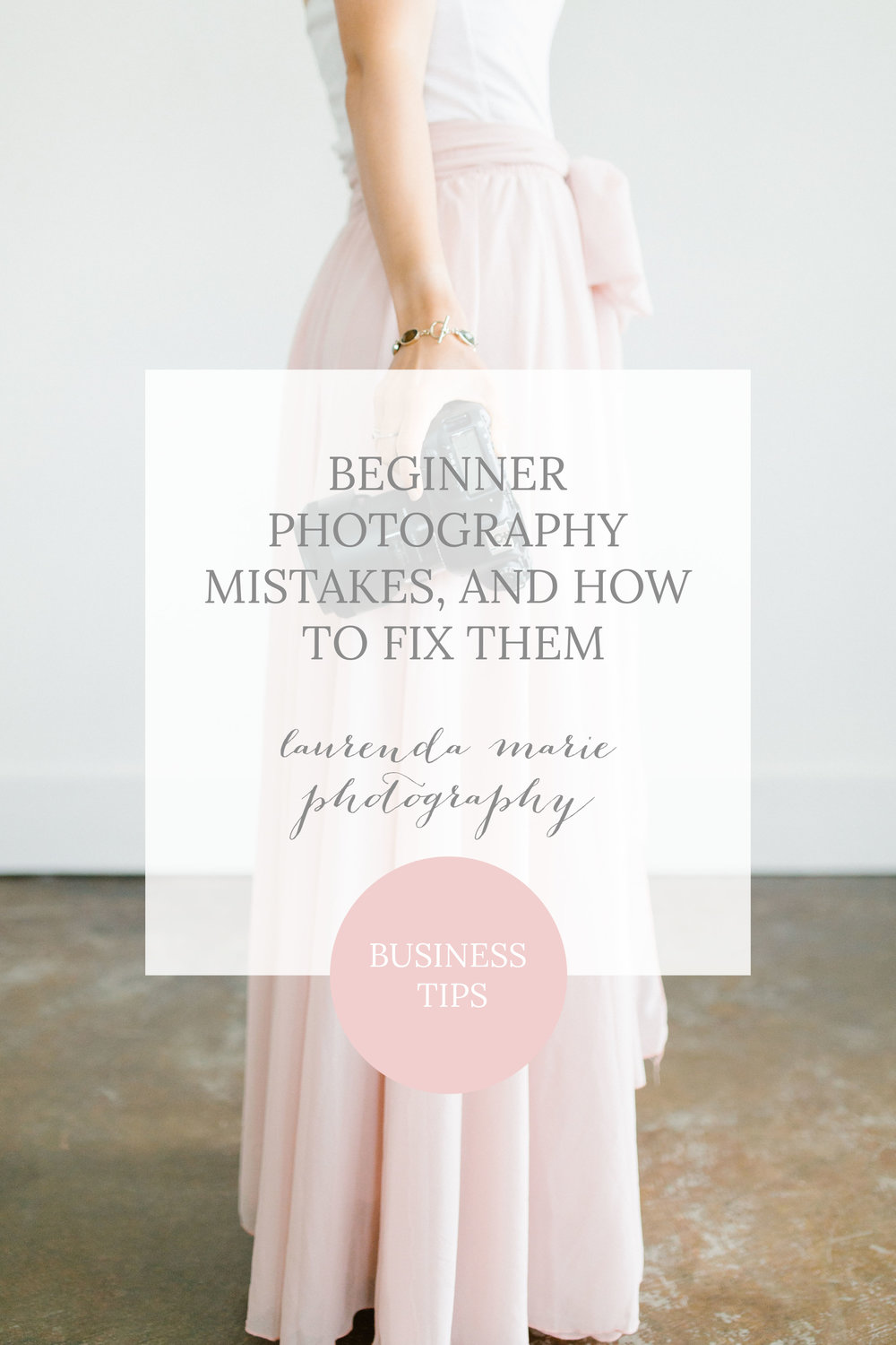 Beginner photography mistakes, and how to fix them | Laurenda Marie Photography | Business Tips & Advice