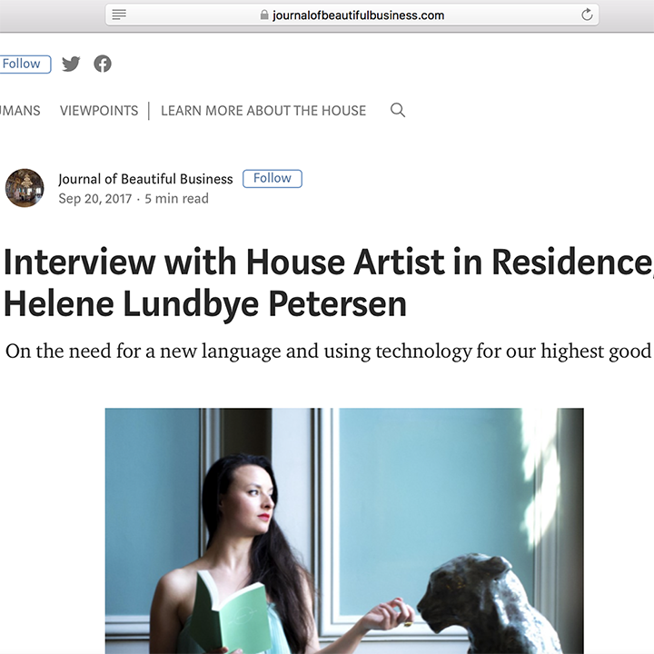 20.09.2017 /Interview    Journal of Beautiful Business,   Interview with House Artist in   Residence Helene Lundbye Petersen,  by Simin Radmanesh, HoBB.