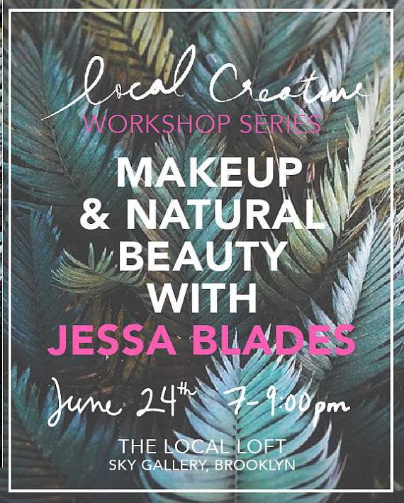 "Join us June 24th, 7-9pm, for a fun and informative class hosted by the beauties at  Local Creative.    TICKETS HERE   About the class:  Jessa will discuss natural beauty and ways to heal your skin. As well as some easy and effective makeup techniques for everyday use, and as ways to amp up your look for parties and events.  Techniques include:  Easy daytime makeup (yes you can apply it on the subway)  Smokey eye demo  Fake eyelash application  How to wear a perfect and long lasting red lip  We will also cover simple beauty tricks & expert advice teaching you how to make the most of your beauty products and incorporate natural beauty into your routine. Come with your questions and your makeup bags (we will go though them!)  ""Most women feel as if they have ""missed the class"" on how to do makeup. My favorite part about doing makeup is helping women to look like the best version of themselves, mimicking the way they look on vacation, in August, after eating lots of raspberries and laughing all day. We live really stressful lives, in polluted cities with indoor heat, and are not always able to take the best care of ourselves. Supporting women to take better care of themselves is my mission and something that I am now able to share in workshops and lessons, and a daily reminder that I need to do the same for myself. "" Jessa Blades  The Local Loft at Sky Gallery  460 Union Street, Brooklyn, NY"
