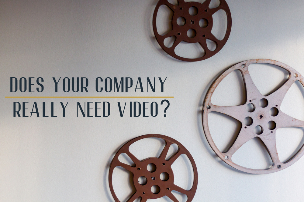 Does Your Company Really Need Video?
