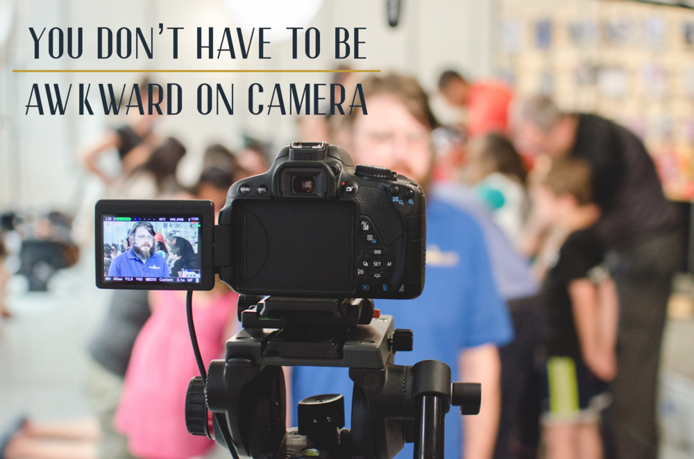 You Don't Have to be Awkward on Camera
