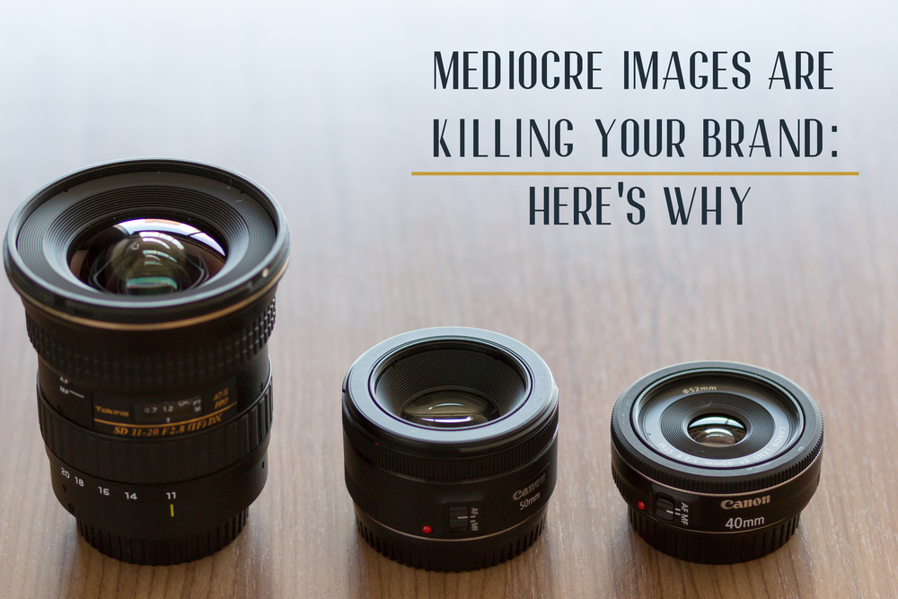 Mediocre Images are Killing Your Brand: Here's Why