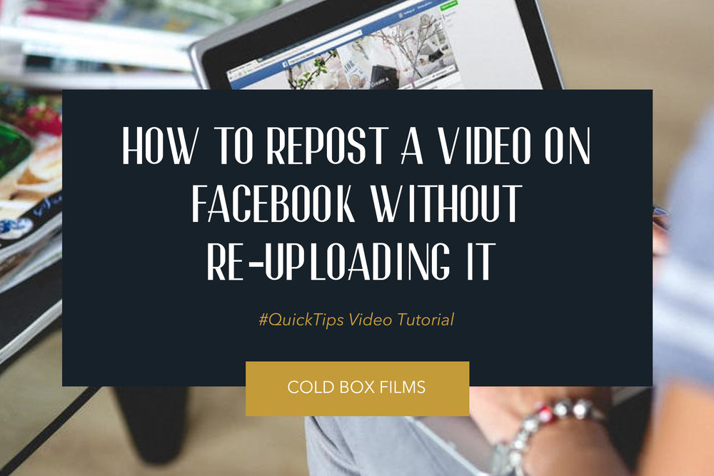 How To Repost A Video On Facebook Without Re-uploading It | Cold Box Films