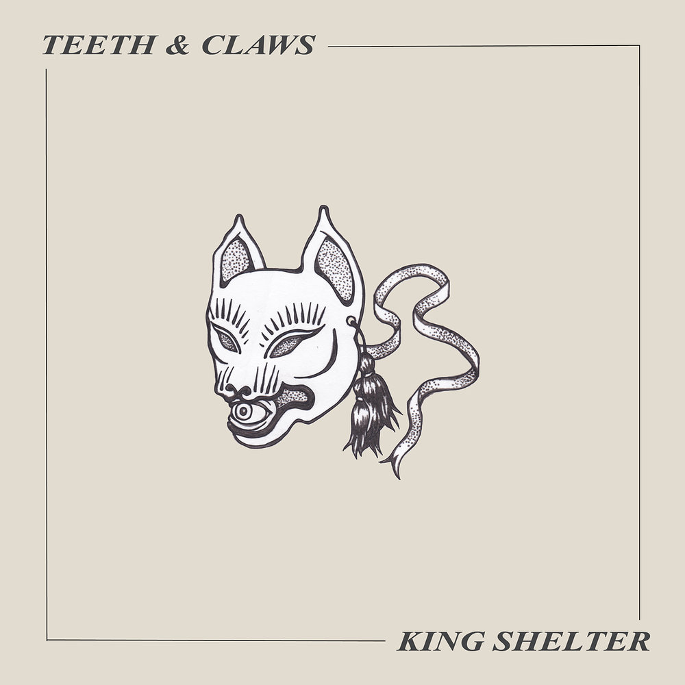 Teeth & Claws - King Shelter