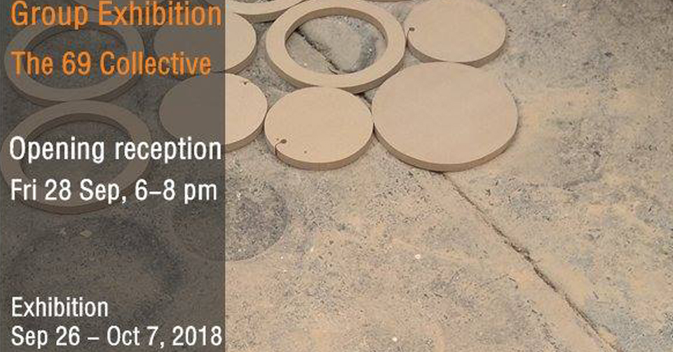 26 Sept - 7 Oct 2018 G1-3 Group Exhibition The 69 Collective