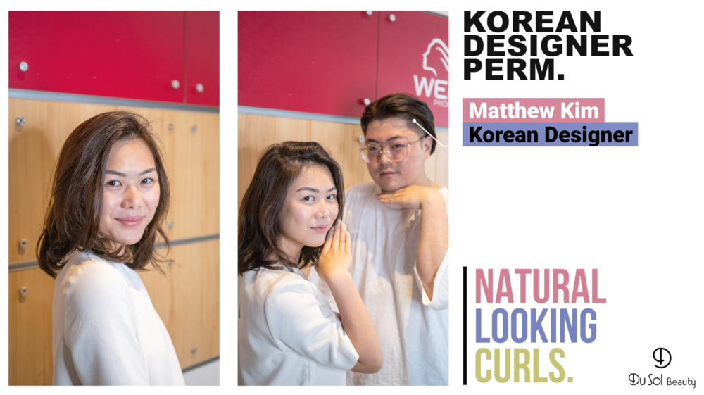 'Korean Designer Perm', a natural-looking perm by Matthew Kim, Korean Hair Designer at Du Sol Beauty Novena with our model, Rachel