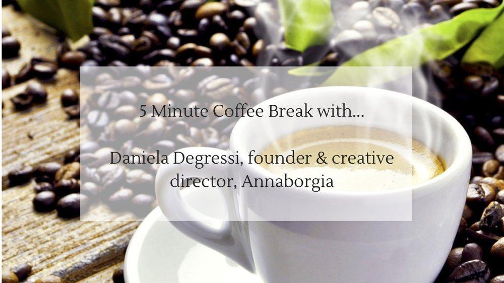 5 Minute Coffee Break with...Daniela Degressi, founder & creative director, Annaborgia.jpg