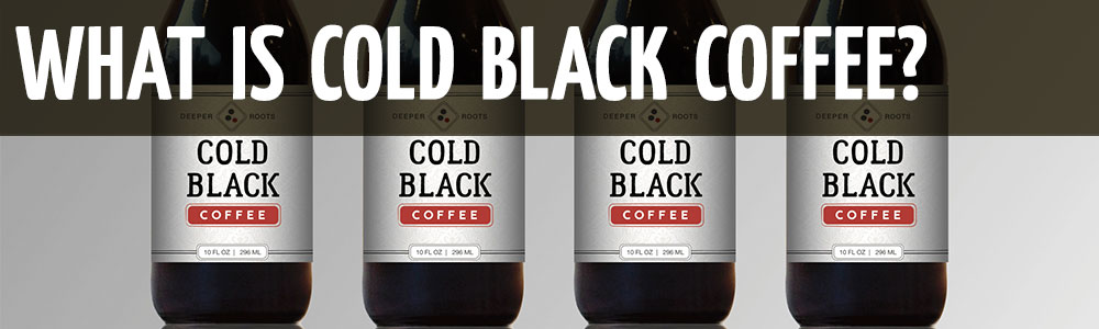 Cold Black Coffee is as simple as it sounds. A delicious cold black coffee, brewed with the quality one would expect from us at Deeper Roots Coffee. Each bottle you enjoy supports quality coffee farmers and generates revenue to give back to their farming communities. Drink it black, add your favorite cream or sweetener or get creative and make your own coffee cocktail.