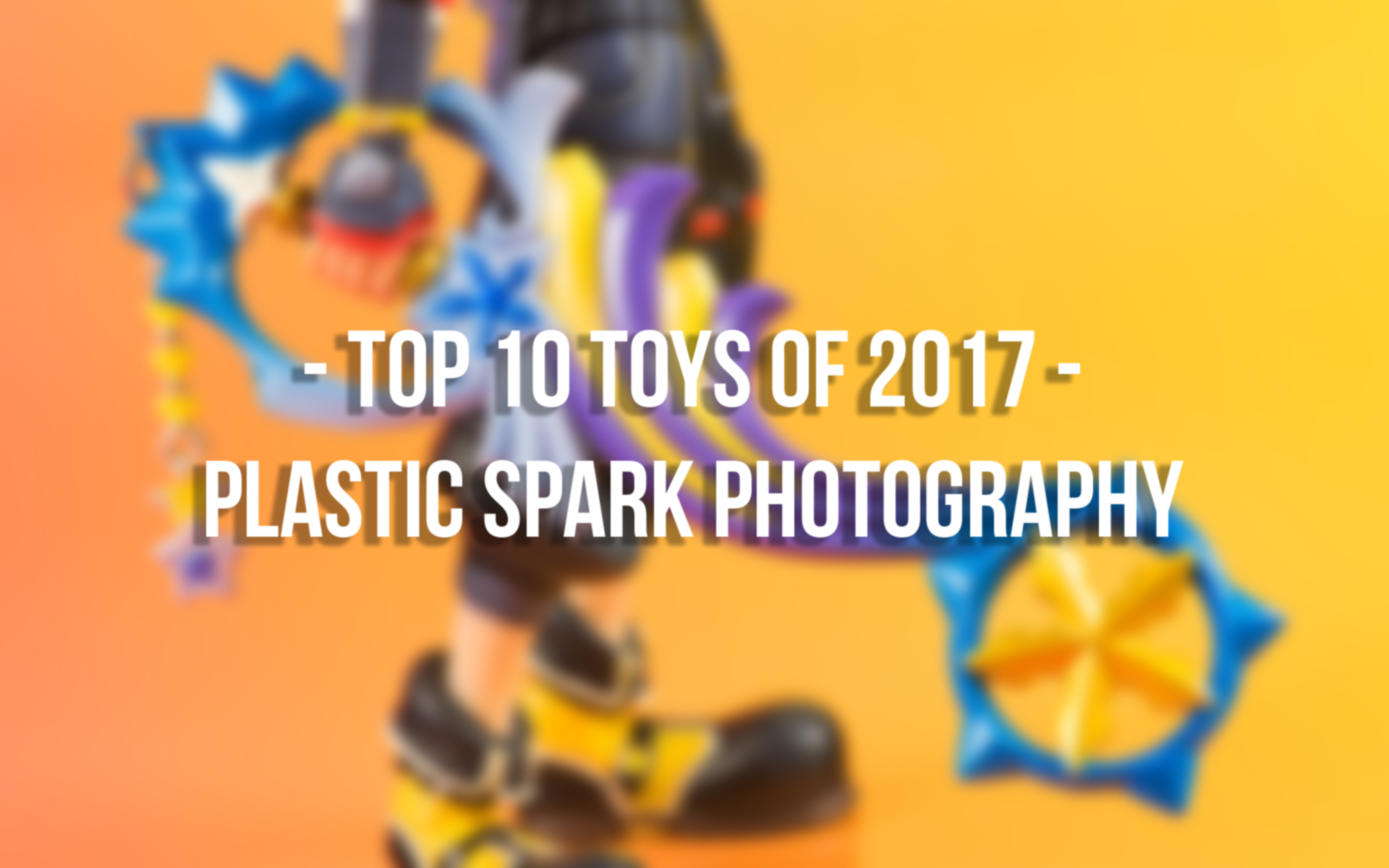 Top 10 Toys of 2017 Plastic Spark graphy — Plastic Spark