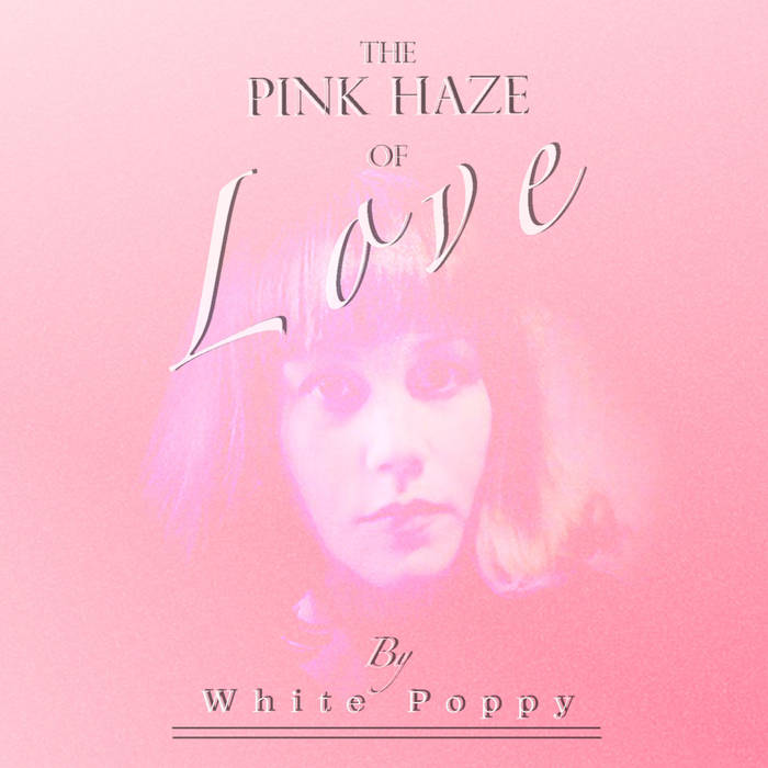 WHITE POPPY TRACK: HYPNOTIZED ALBUM: THE PINK HAZE OF LOVE