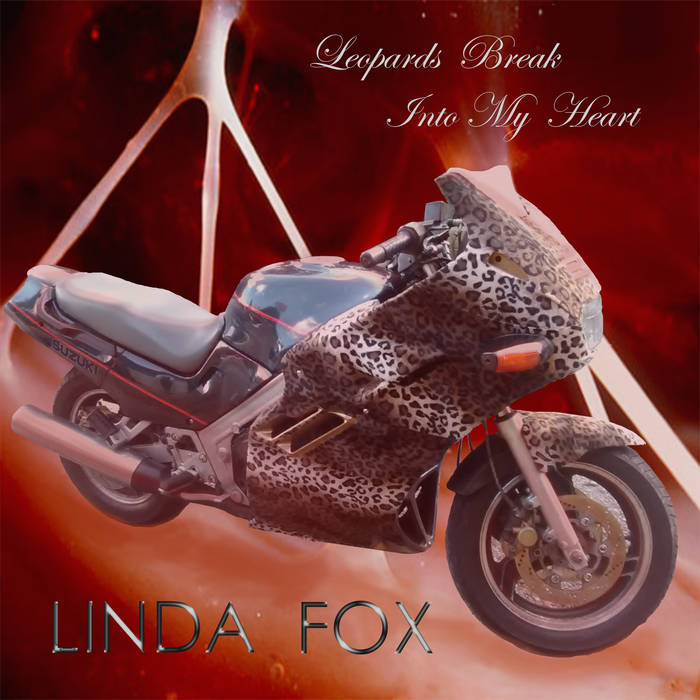 LINDA FOX TRACK: HORSIN IN THE VOID ALBUM: LEOPARDS BREAK INTO MY HEART