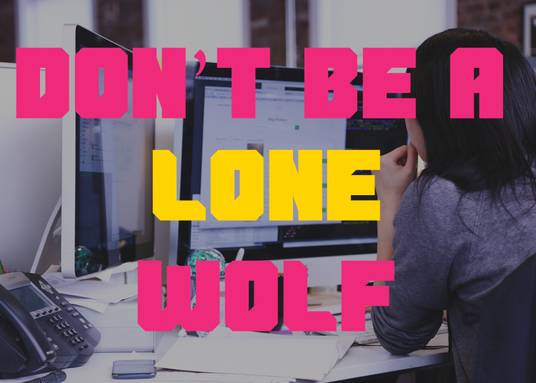 Dont' be a lone wolf