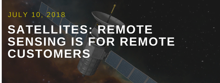 Satellites: Remote Sensing is for Remote Customers