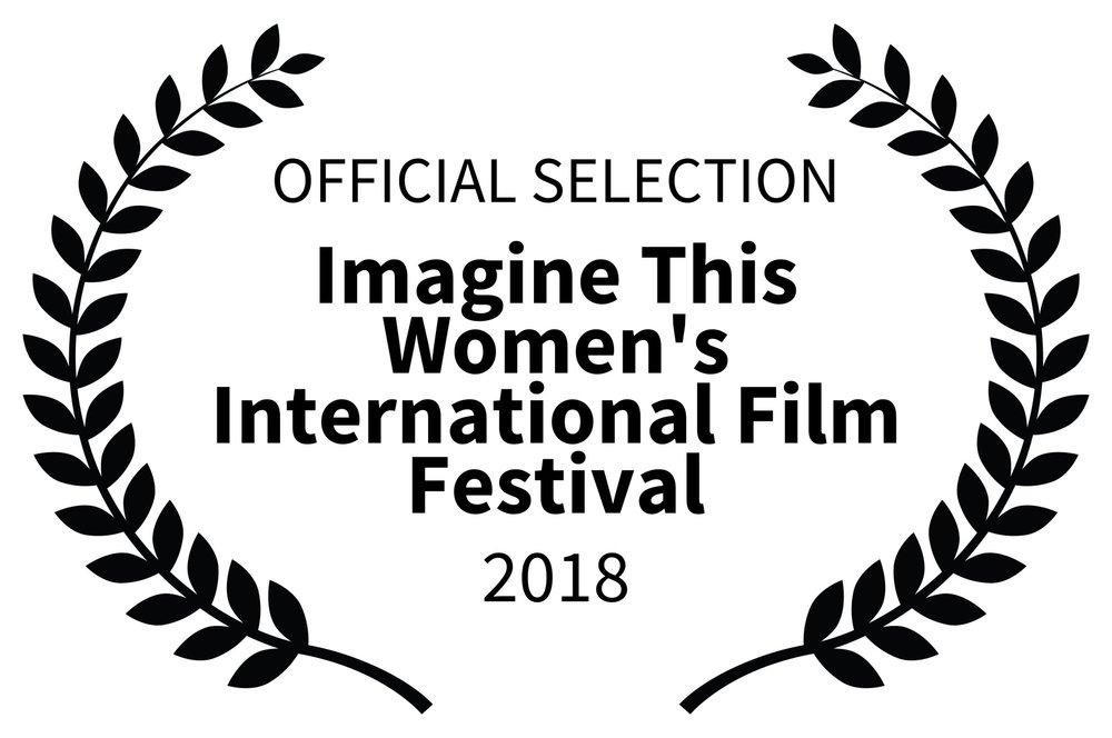 OFFICIAL SELECTION - Imagine This Womens International Film Festival - 2018.jpg