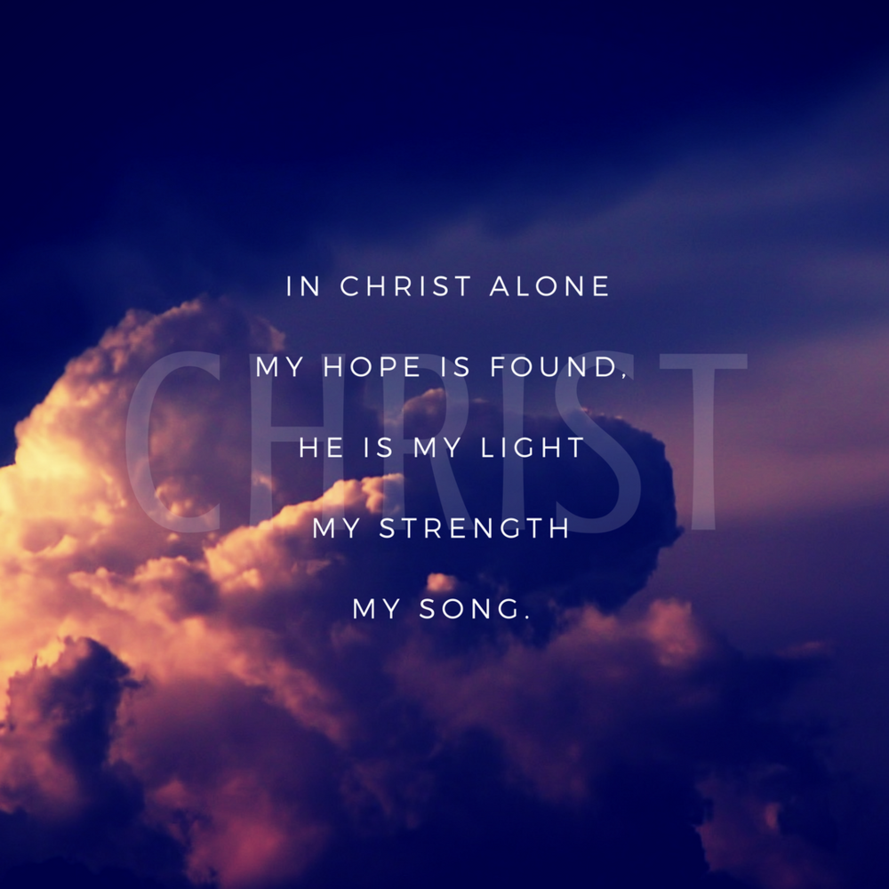 _In Christ alone my hope is found, He is my light, my strength, my song!_ (3).png