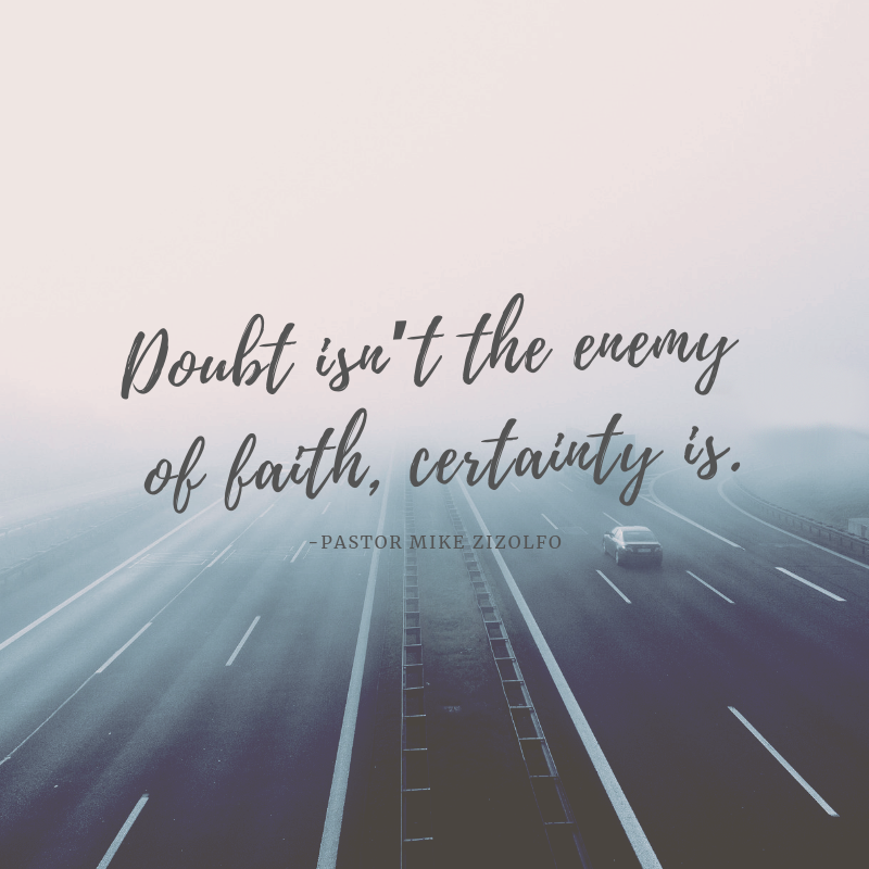 Doubt isn't the enemy of faith, certainty is. (7).png