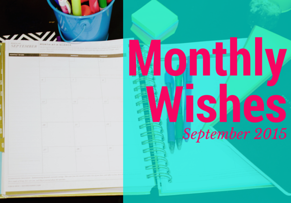 Monthly Wishes: September 2015