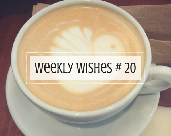 Weekly Wishes #20