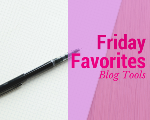 Friday Favorites: Blog Tools