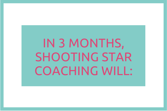 In 3 months, Shooting Star Coaching will_-2.png