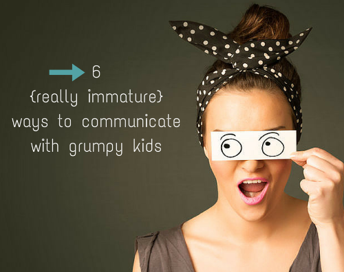 6 really immature ways to communicate with grumpy kids