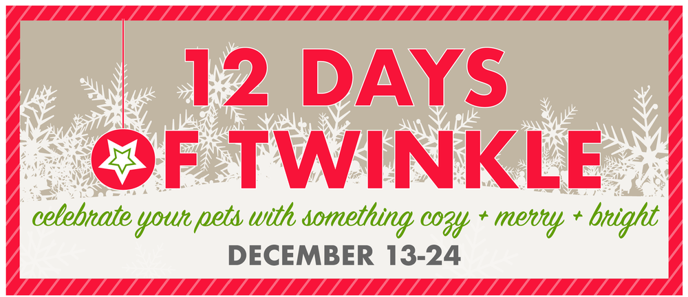 How to TWINKLE?    Gifting a shiny new object + amusement in their eyes + pattering around in excitement = JOY for YOU + THEM    Get your pets into the Holiday spirit and celebrate our 11th annual '12 Days of Twinkle' beginning December 13th!     Shop in stores for DAILY DEALS and join us for our Twinkle Mingle  HOLIDAY SOCIALS      Our GIFT GUIDE features some of our favorite things for all the fuzzy friends on your list.