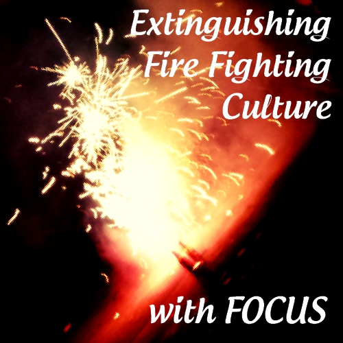 Extinguishing Fire Fighting Culture with FOCUS