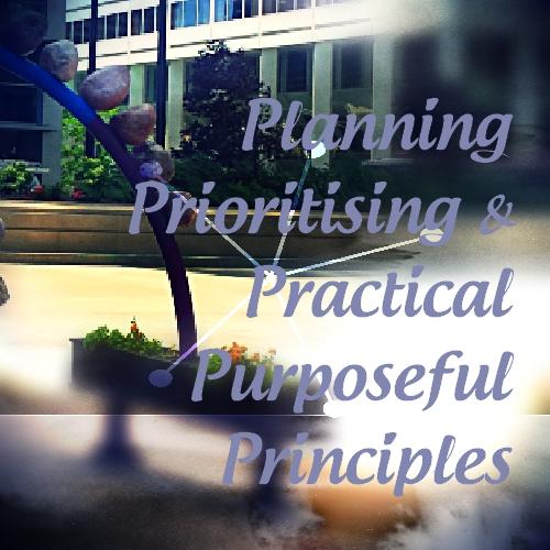 Planning, Prioritising and Practical Purposeful Principles