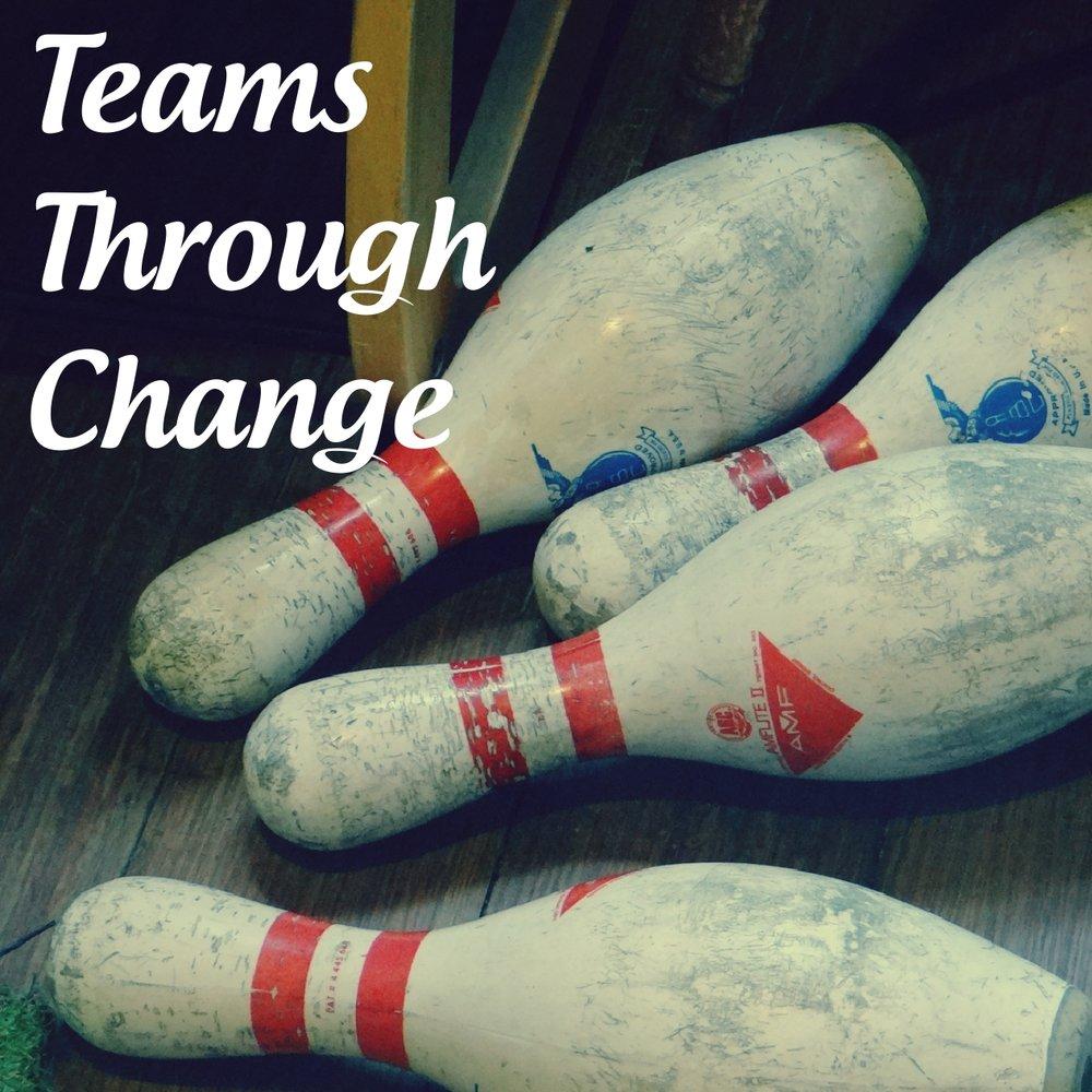 Teams Through Change