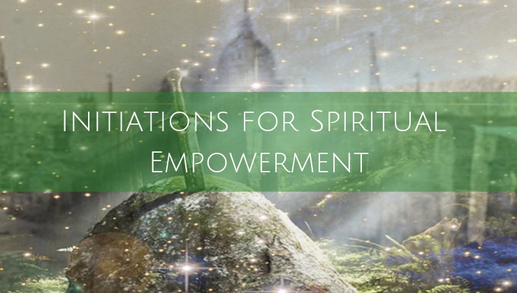 Initiations for Spiritual Empowerment