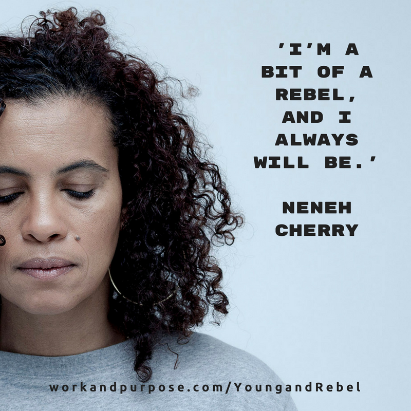 'I'm a bit of a rebel, and I always will be.'Neneh cherry.png