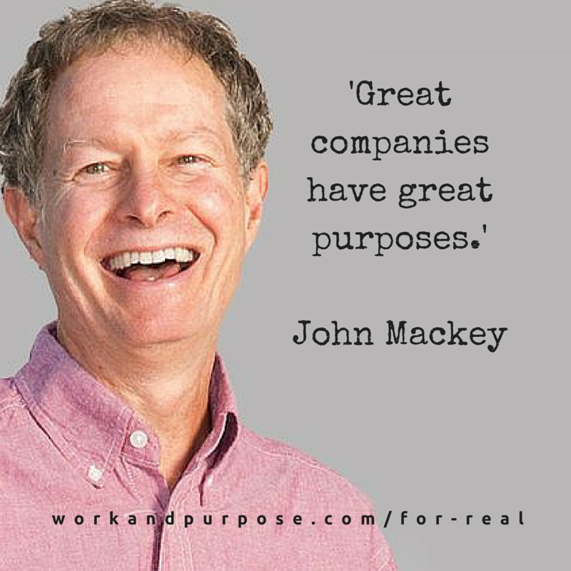 'Great companies have great purposes.'John Mackey.png