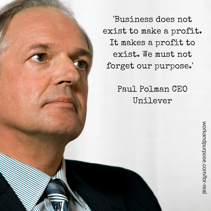 'Business does not exist to make a profit. It makes a profit to exist. We must not forget our purpose.' - Paul Polman CEO Unilever.png