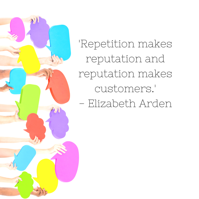 'Repetition makes reputation and reputation makes customers.' - Elizabeth Arden.png