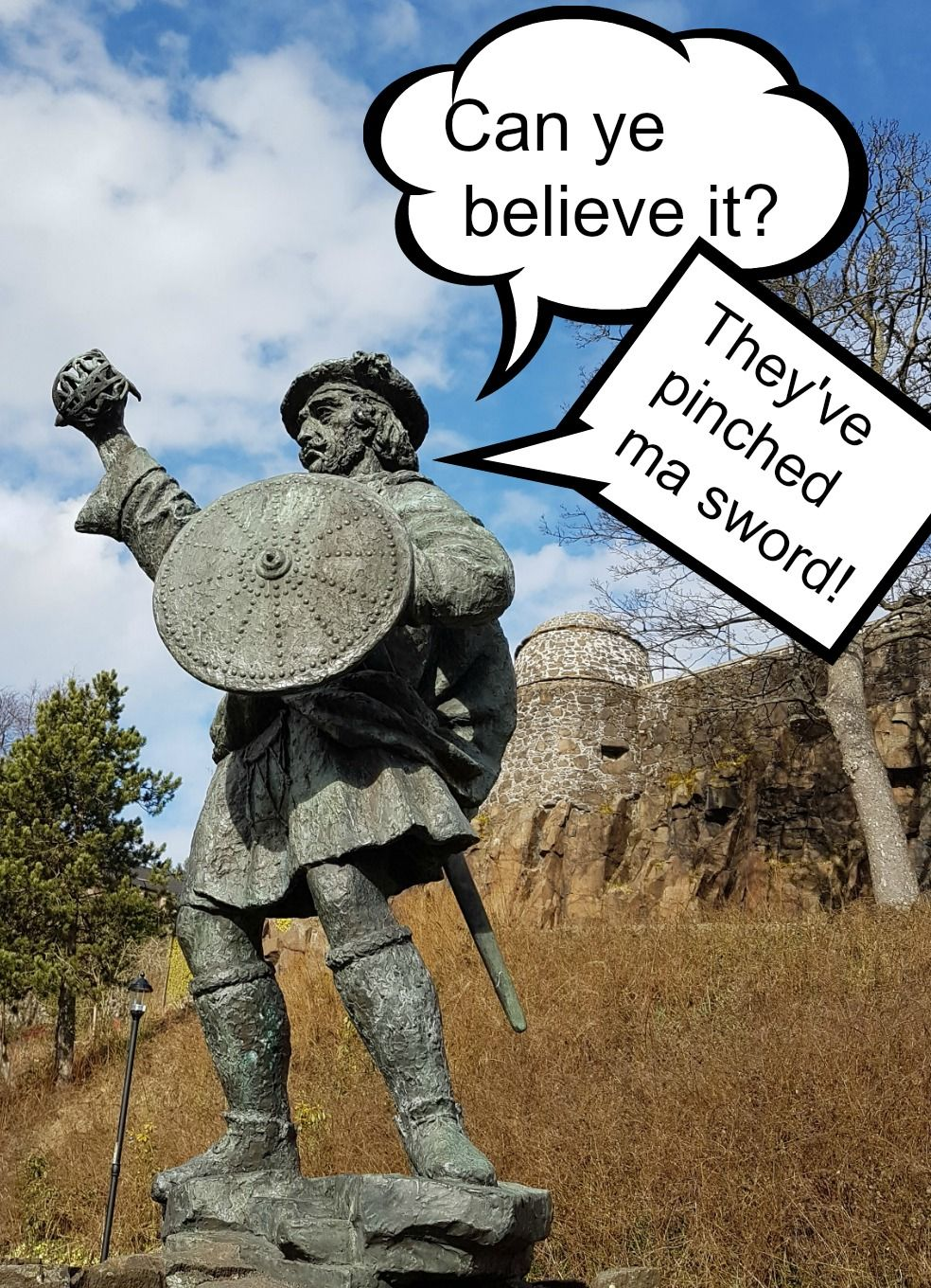 There is a statue of Rob Roy below the old town wall of Stirling (background in the picture). It recalls his prowess as a swordsman and the sculptor (Beno Schutz) gave him unnaturally long arms, though this is not evident here.  What is clear though is poor Rob has recently been rendered defenceless, perhaps by the bad boys of Stirling (who knows?). Somebody has nicked his sword. And right at the start of the tourist season as well. (Spring 2018.)  What's left has a faint but unsettling resemblance to a hand grenade.