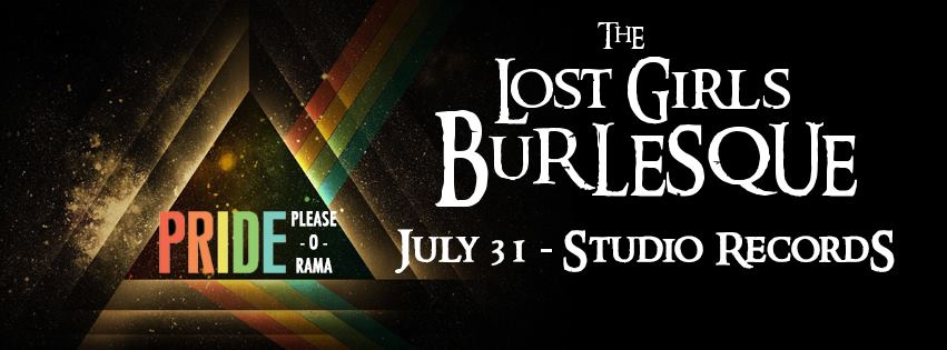 LOST GIRLS BURLESQUE PRESENTS PRIDE PLEASE -O- RAMA AT STUDIO RECORDS