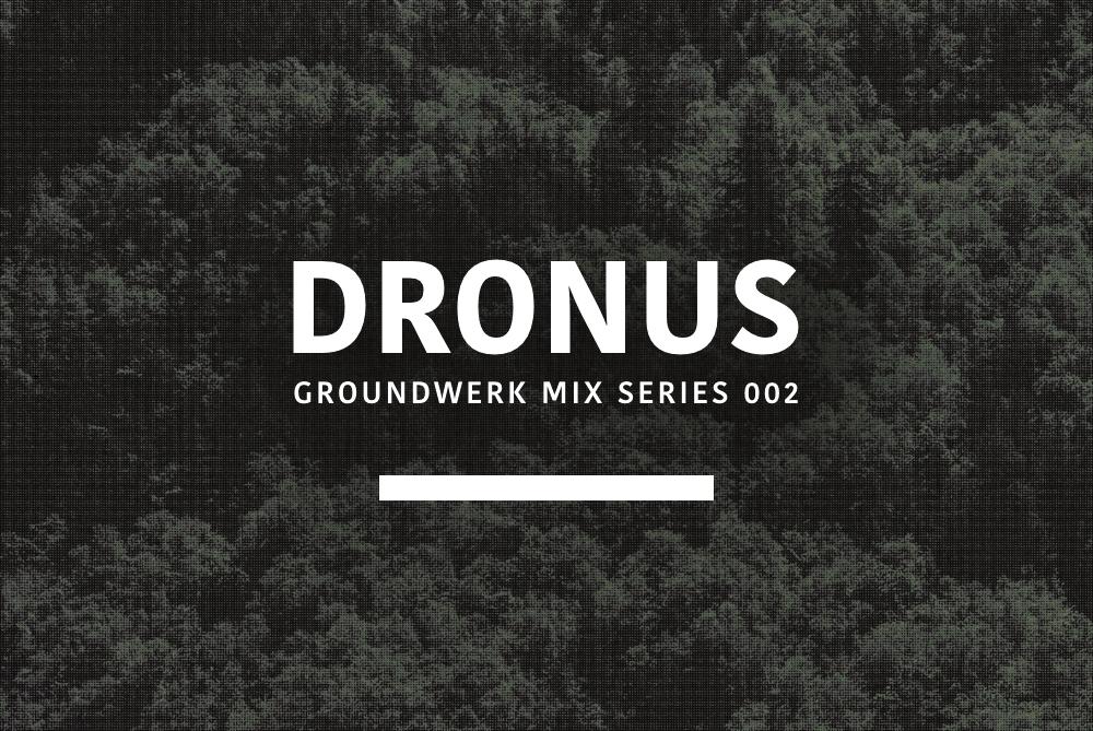 Groundwerk Mix Series: Dronus