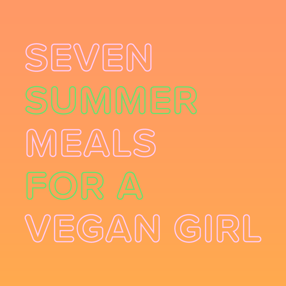 Baiser Beauty Blog - Seven Summer Meals for a Vegan Girl