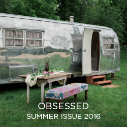 See everything we're OBSESSING over in the Summer 2016 Issue.