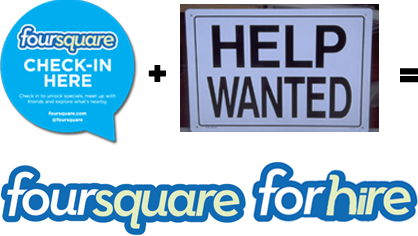 From my blog (Nov. 13, 2012):  Foursquare ForHire: How Foursquare Can Find People Jobs