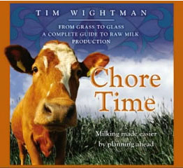 Chore Time: From Grass To Glass.  A Complete Guide To Raw Milk Production    By Tim Wightman