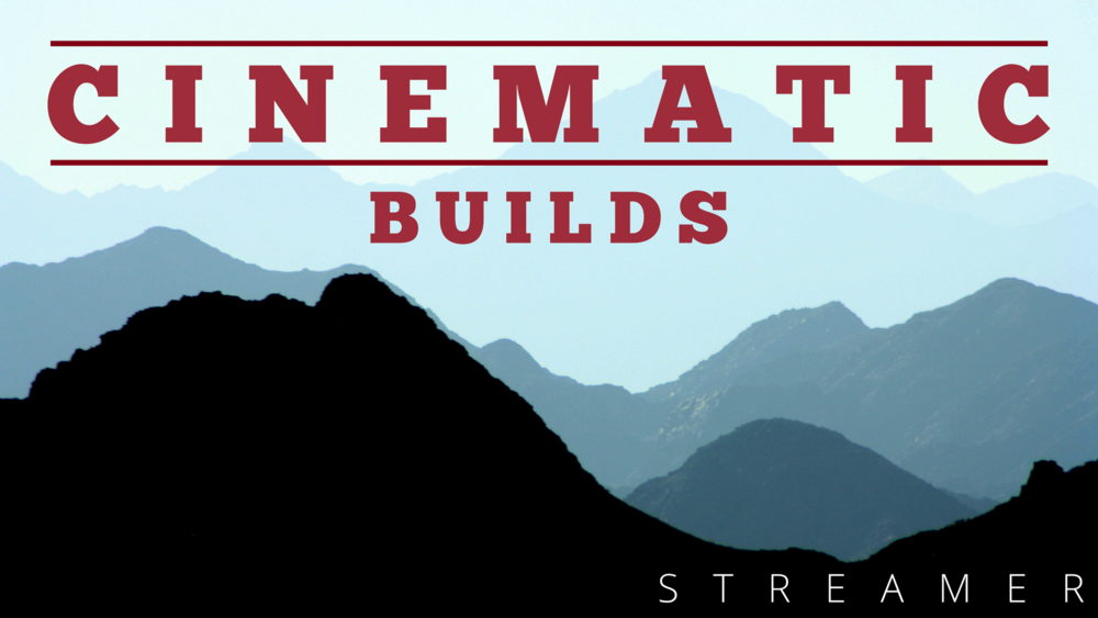 Cinematic Builds - From soft and delicate to epic proportions.