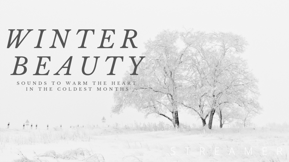 Winter Beauty - Sounds to warm the heart in the coldest months