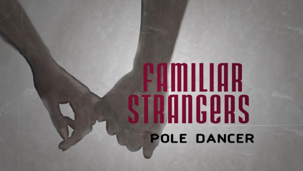 FAMILIAR STRANGERS - POLE DANCER.jpg