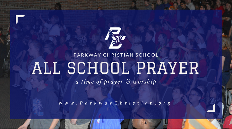 Parkway Christian School All School Prayer