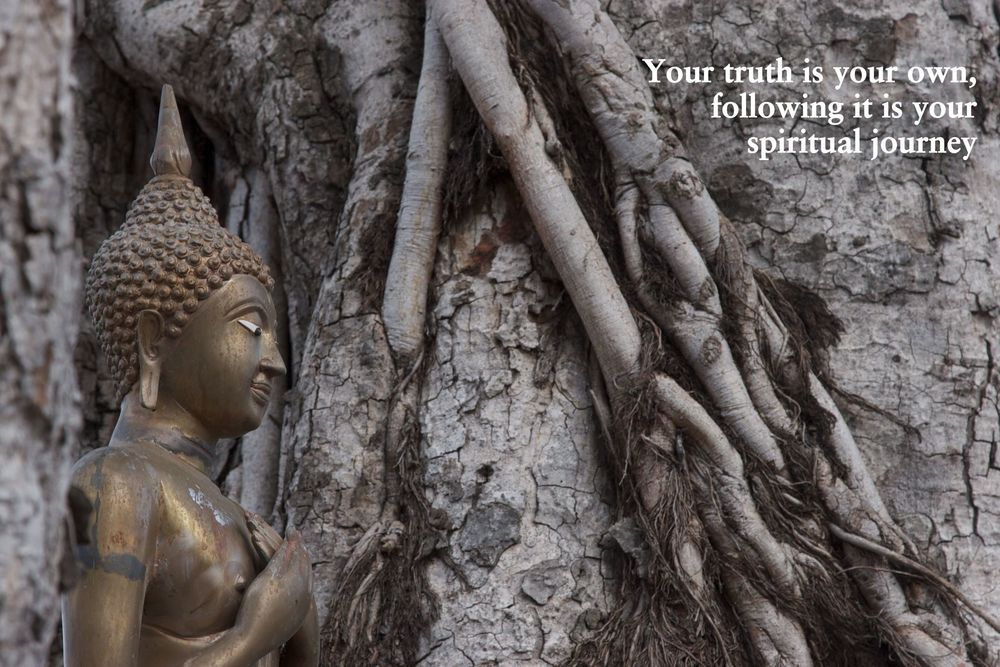 your truth is your own, following it is your spiritual journey