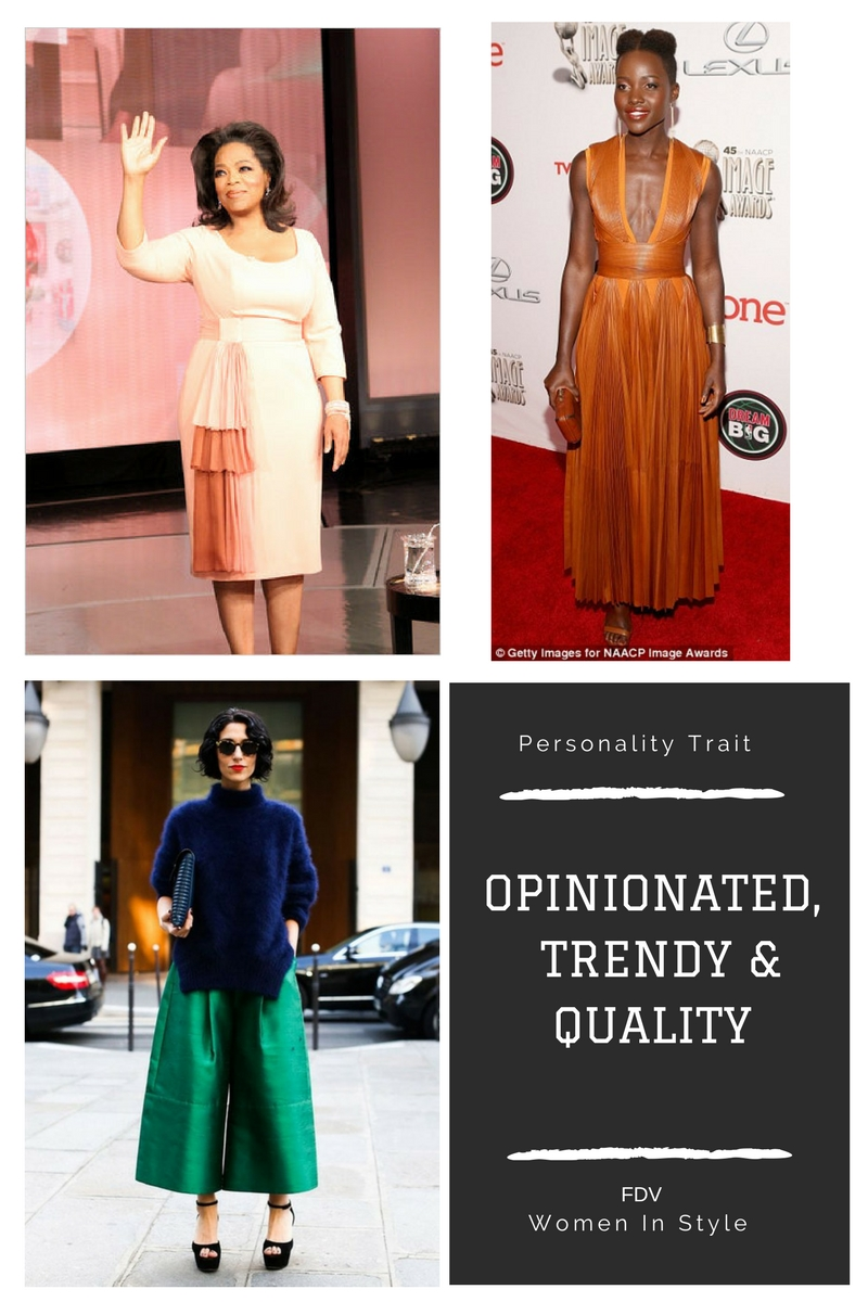 Opinionated,  Trendy, & Quality. - She is strong and independent. She doesn't need anyone around to tell her what to do.One of the female's largest goals in life is to be her own boss, or to be the boss of her dream job.Her personality traits also show she has a flair for creativity when it comes to fashion. This isn't to say that She dress oddly to try to express her selves.It's just that they often try to dress beauty in the latest styles and in the colors that looks best on her. Knows that her appearance can make or break a first impression, so she is  willing to put some time and money into her look. She is the type to take risk.