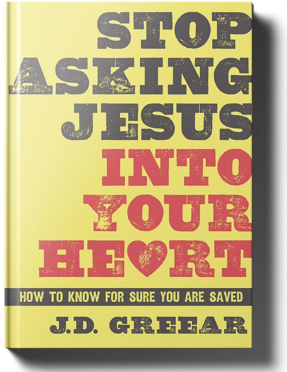 Stop-Asking-Jesus-Into-Your-Heart-Full.jpg